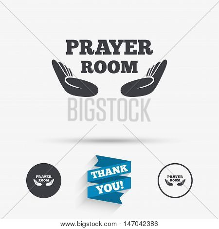 Prayer room sign icon. Religion priest faith symbol. Pray with hands. Flat icons. Buttons with icons. Thank you ribbon. Vector