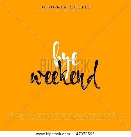 Bye weekend inscription. Hand drawn calligraphy, lettering motivation poster. Modern brush calligraphy. Isolated phrase vector illustration.