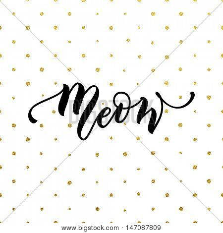 Vector cute black lettering Meow on gold polka dot pattern background. Cat sketch drawing print. Kitten meow slogan poster