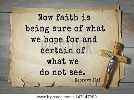 TOP- 100. Bible Verses about Hope.Now faith is being sure of what we hope for and certain of what we do not see.