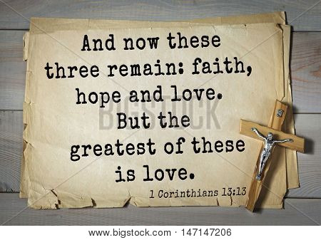 TOP- 100. Bible Verses about Hope.And now these three remain: faith, hope and love. But the greatest of these is love.