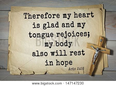 TOP- 100. Bible Verses about Hope.Therefore my heart is glad and my tongue rejoices; my body also will rest in hope