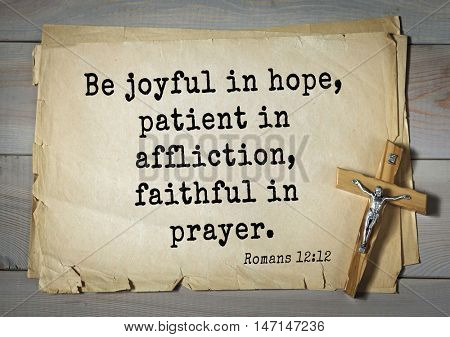 TOP- 100. Bible Verses about Hope.Be joyful in hope, patient in affliction, faithful in prayer.
