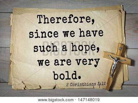 TOP- 100. Bible Verses about Hope.Therefore, since we have such a hope, we are very bold.