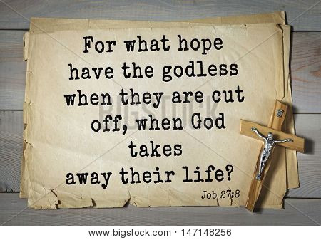 TOP- 100. Bible Verses about Hope.For what hope have the godless when they are cut off, when God takes away their life?