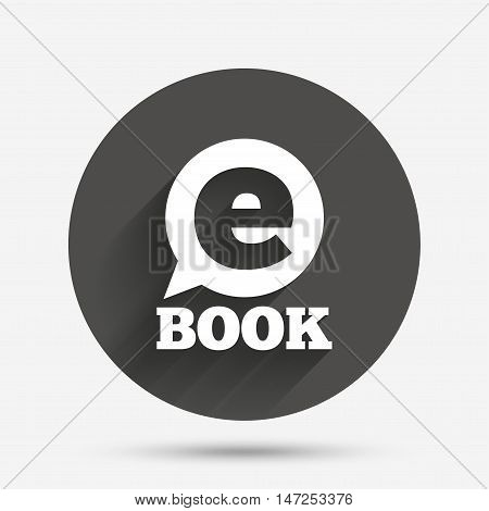 E-Book sign icon. Electronic book symbol. Ebook reader device. Circle flat button with shadow. Vector