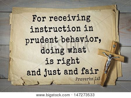 TOP- 150.  Bible Verses about Wisdom.For receiving instruction in prudent behavior, doing what is right and just and fair