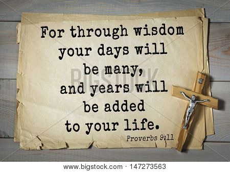 TOP- 150.  Bible Verses about Wisdom.For through wisdom your days will be many, and years will be added to your life.