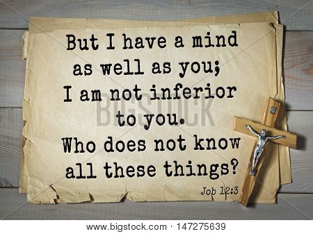 TOP- 150.  Bible Verses about Wisdom.But I have a mind as well as you; I am not inferior to you. Who does not know all these things?