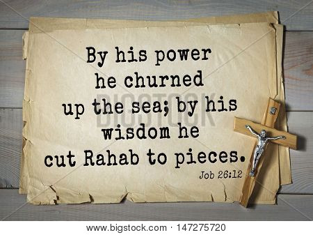 TOP- 150.  Bible Verses about Wisdom.By his power he churned up the sea; by his wisdom he cut Rahab to pieces.