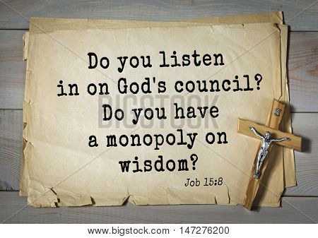 TOP- 150.  Bible Verses about Wisdom.Do you listen in on God's council? Do you have a monopoly on wisdom?