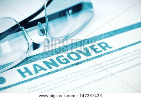 Diagnosis - Hangover. Medicine Concept on Blue Background with Blurred Text and Spectacles. Selective Focus. 3D Rendering.