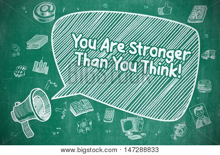 You Are Stronger Than You Think on Speech Bubble. Doodle Illustration of Shrieking Bullhorn. Advertising Concept.