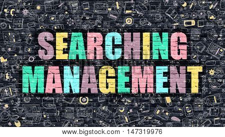 Searching Management. Multicolor Inscription on Dark Brick Wall with Doodle Icons. Searching Management Concept in Modern Style. Doodle Design Icons. Searching Management on Dark Brickwall Background.