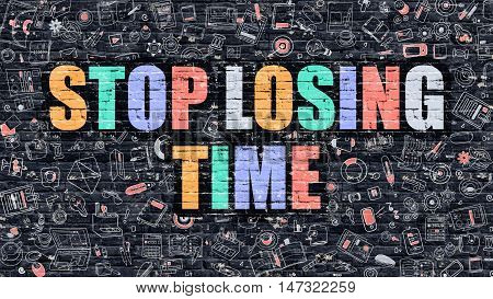 Stop Losing Time. Multicolor Inscription on Dark Brick Wall with Doodle Icons. Stop Losing Time Concept in Modern Style. Doodle Design Icons. Stop Losing Time on Dark Brickwall Background.