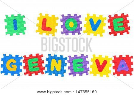 Message I Love Geneva from letters puzzle isolated on white background.