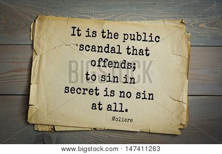 Moliere (French comedian) quote. It is the public scandal that offends; to sin in secret is no sin at all.