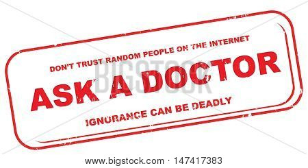 Ask a doctor. Don't trust random people on internet. Ignorance can be deadly -  red grunge label. Print colors used (CMYK colors)