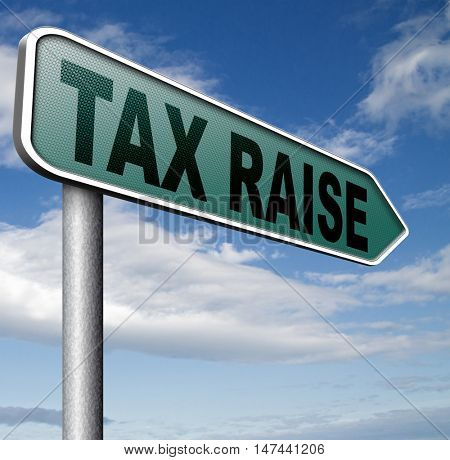 tax raise raising or increase taxes rising costs 3D illustration