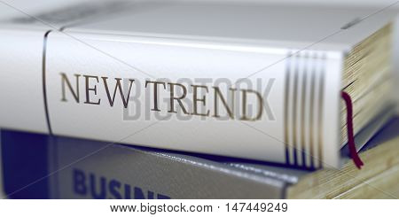 Stack of Business Books. Book Spines with Title - New Trend. Closeup View. Business - Book Title. New Trend. New Trend Concept on Book Title. Toned Image. 3D Rendering.