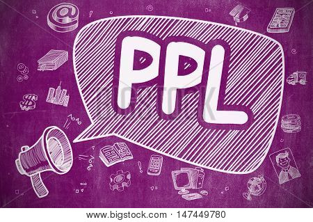 Shouting Mouthpiece with Text PPL on Speech Bubble. Doodle Illustration. Business Concept. Business Concept. Megaphone with Wording PPL. Cartoon Illustration on Purple Chalkboard.