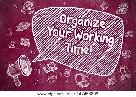 Organize Your Working Time on Speech Bubble. Cartoon Illustration of Shrieking Horn Speaker. Advertising Concept.