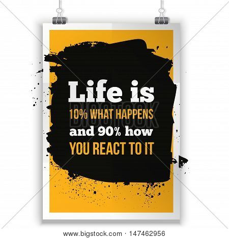 Life is what happens and how we react on it. Inspirational motivating quote poster for wall. A4 size easy to edit.