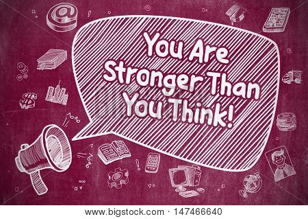 Screaming Mouthpiece with Phrase You Are Stronger Than You Think on Speech Bubble. Doodle Illustration. Business Concept.
