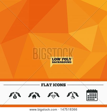 Triangular low poly orange background. Hands insurance icons. Money bag savings insurance symbols. Disabled human help symbol. House property insurance sign. Calendar flat icon. Vector