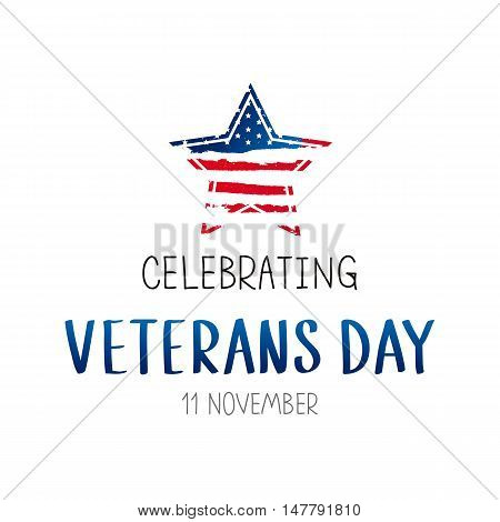 Celebration. Veterans Day 11th of November. The trend calligraphy. Vector illustration on white background. The star of the American flag. Great holiday gift card.