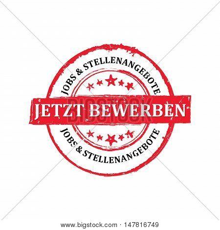 Apply Now! Jobs offers - German language: Jetzt Bewerben, Jobs & Stellenangebote - grunge printable label / stamp. Print colors used