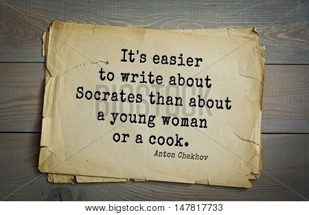 TOP-50. The great Russian writer Anton Chekhov (1860-1904) quote.It's easier to write about Socrates than about a young woman or a cook.