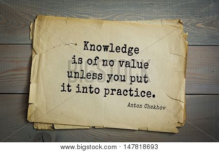 TOP-50. The great Russian writer Anton Chekhov (1860-1904) quote. Knowledge is of no value unless you put it into practice.