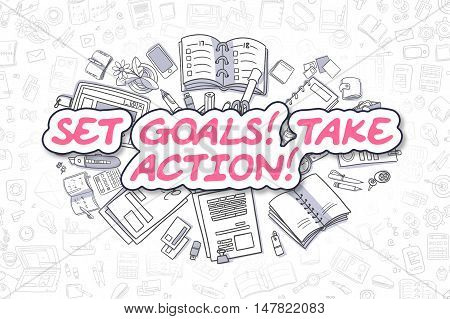 Magenta Text - Set Goals Take Action. Business Concept with Doodle Icons. Set Goals Take Action - Hand Drawn Illustration for Web Banners and Printed Materials.