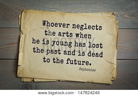 TOP-150. Sophocles (Athenian playwright, tragedian) quote.Whoever neglects the arts when he is young has lost the past and is dead to the future.