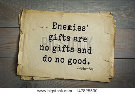 TOP-150. Sophocles (Athenian playwright, tragedian) quote.Enemies' gifts are no gifts and do no good.