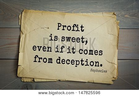 TOP-150. Sophocles (Athenian playwright, tragedian) quote.Profit is sweet, even if it comes from deception.