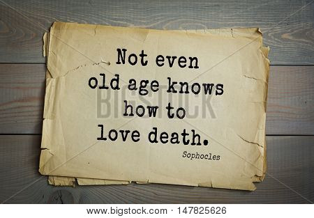 TOP-150. Sophocles (Athenian playwright, tragedian) quote.Not even old age knows how to love death.