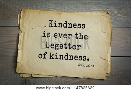 TOP-150. Sophocles (Athenian playwright, tragedian) quote. Kindness is ever the begetter of kindness.