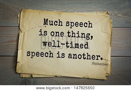 TOP-150. Sophocles (Athenian playwright, tragedian) quote. Much speech is one thing, well-timed speech is another.