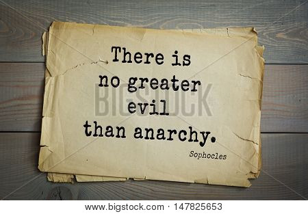 TOP-150. Sophocles (Athenian playwright, tragedian) quote.There is no greater evil than anarchy.