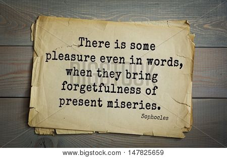 TOP-150. Sophocles (Athenian playwright, tragedian) quote.There is some pleasure even in words, when they bring forgetfulness of present miseries.