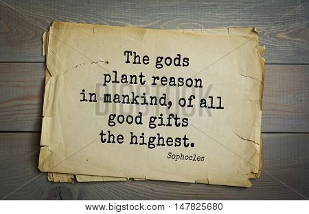 TOP-150. Sophocles (Athenian playwright, tragedian) quote.The gods plant reason in mankind, of all good gifts the highest.