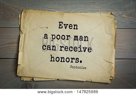 TOP-150. Sophocles (Athenian playwright, tragedian) quote.Even a poor man can receive honors.