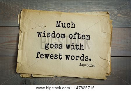 TOP-150. Sophocles (Athenian playwright, tragedian) quote.Much wisdom often goes with fewest words.