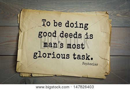 TOP-150. Sophocles (Athenian playwright, tragedian) quote.To be doing good deeds is man's most glorious task.