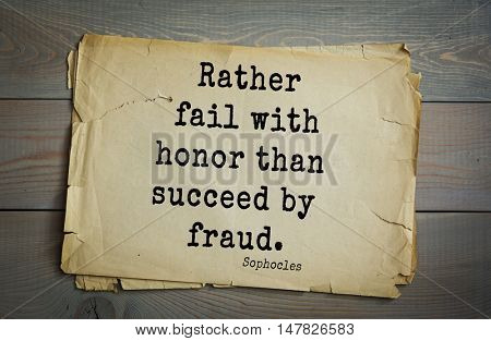 TOP-150. Sophocles (Athenian playwright, tragedian) quote. Rather fail with honor than succeed by fraud.