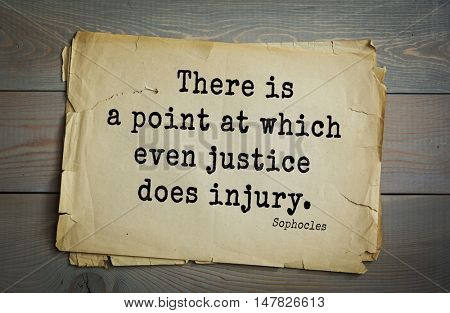 TOP-150. Sophocles (Athenian playwright, tragedian) quote.There is a point at which even justice does injury.