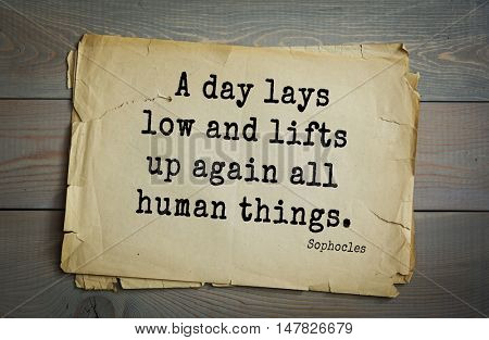 TOP-150. Sophocles (Athenian playwright, tragedian) quote.A day lays low and lifts up again all human things.