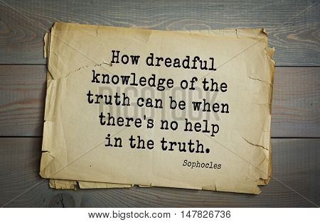 TOP-150. Sophocles (Athenian playwright, tragedian) quote.How dreadful knowledge of the truth can be when there's no help in the truth.